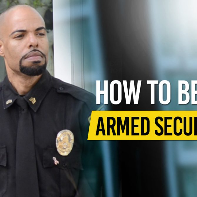 How To Become Armed Security Guard 670x670
